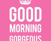 Good Morning Gorgeous : Pretty Typography Art Print in Pink and White - 8x10 inches on A4