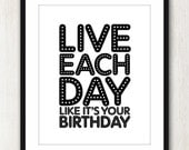 Live Like It's Your Birthday - 8x10 inch Print on A4 (in Jet Black and White)