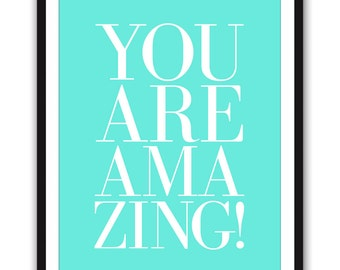 You Are Amazing - Aqua 8x10 inch Print on A4 poster