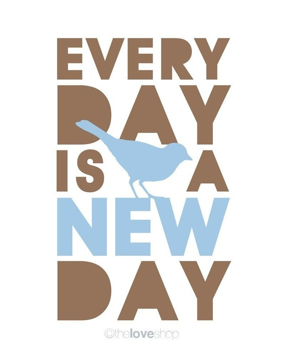 BE INSPIRED - EVERY DAY IS A NEW DAY - Deluxe 8x10 inch print (in Natural and Blue)