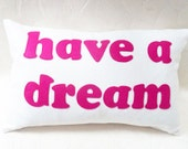 Inspirational Word Pillow, Typography, Text Decorative Pillow, Have a Dream, Dorm Decor, Teens Unique Gift 12x20