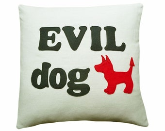 Humorous Dog Pillow, Man Cave Pillows, Unique Pillows With Sayings, Gift for Dog Lover, Evil Dog Pillow Cover 18x18