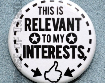 Button - This Is Relevant to My Interests internet catchphrase pinback badge