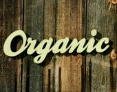 ORGANIC - Handmade Wood Sign for Home Decor Garden Farm Farmers Market Grocery Shabby Chic Distressed Rustic Vintage Gift