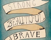 Strong, Beautiful, Brave - Print
