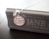 "In Vain I Have Struggled- Pride and Prejudice- Jane Austen- buy two get one free- includes a 16"" or 18"" snake chain- READY TO SHIP"
