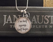 """I'm half Agony, Half hope- Persuasion- Jane Austen- buy two get one free- includes a 16"""" or 18"""" snake chain- READY TO SHIP"""