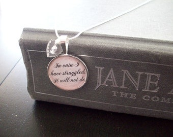 """In Vain I Have Struggled- Pride and Prejudice- Jane Austen- buy two get one free- includes a 16"""" or 18"""" snake chain- READY TO SHIP"""