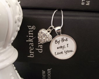 "By the way, I love you- Breaking Dawn- Twilight- buy two get one free- includes a 16"" or 18"" snake chain- READY TO SHIP"