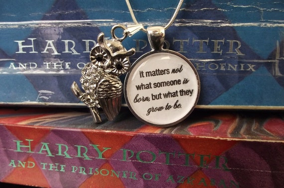 """It matters not what someone is born, but what they grow to be- Harry Potter- buy two get one free- 16"""" or 18"""" snake chain- READY TO SHIP"""