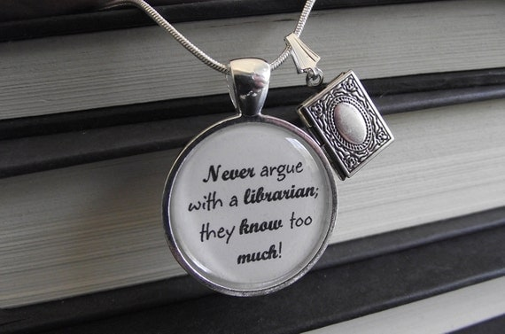 """Never argue with a librarian, they know to much- buy two get one free- 16"""", 18"""", 22"""", 28"""" snake chain- Ready To Ship"""