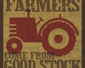 Farmers Come from Good Stock - Wall Art