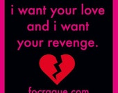 I Want Your Love And I Want Your Revenge.