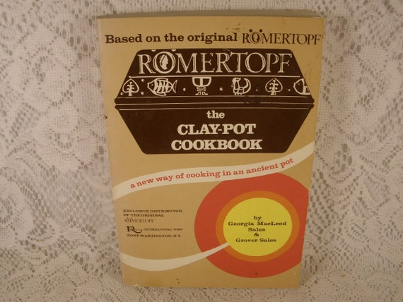 Romertopf the Clay Pot CookBook, A New Way of Cooking in an Ancient Pot - Cookery, Casseroles, Chowders, Desserts