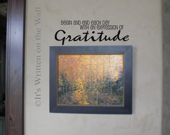 Begin and end each day with an expression of Gratitude / Thanksgiving / Grateful Vinyl Wall Quote / Inspirational Quote