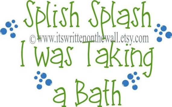 items similar to splish splash i was taking a bath 10x16 bubbles vinyl lettering wall saying on etsy. Black Bedroom Furniture Sets. Home Design Ideas