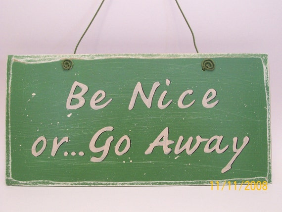 Be Nice Or Go Away Wood Sign