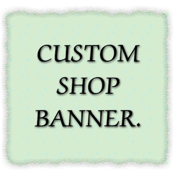 Custom Etsy Shop Banner - When You Want Only A Banner - View Samples Here