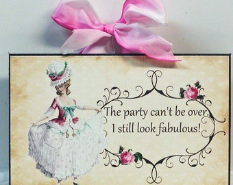 Marie Antoinette Regency Girl The Party Can't Be Over I Still Look Fabulous Wall Plaque