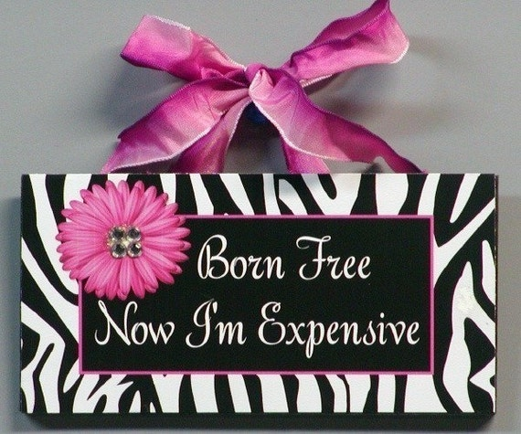 Born Free Now I'm Expensive Girly Zebra Animal Print Wood Wall Plaque Sign