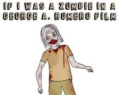 Romantic Greeting Card - If I Was a Zombie in a George A. Romero Film I'd Totally Eat Your Brains First