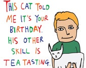 Birthday Card - This Cat Told Me It's Your Birthday. His Other Skill Is Tea Testing