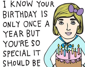 Birthday Card - I Know Your Birthday Is Only Once A Year But You Are So Special It Should Be At Least Two Times A Year. Maybe Even Three