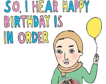Birthday Card - So I hear Happy Birthday Is In Order