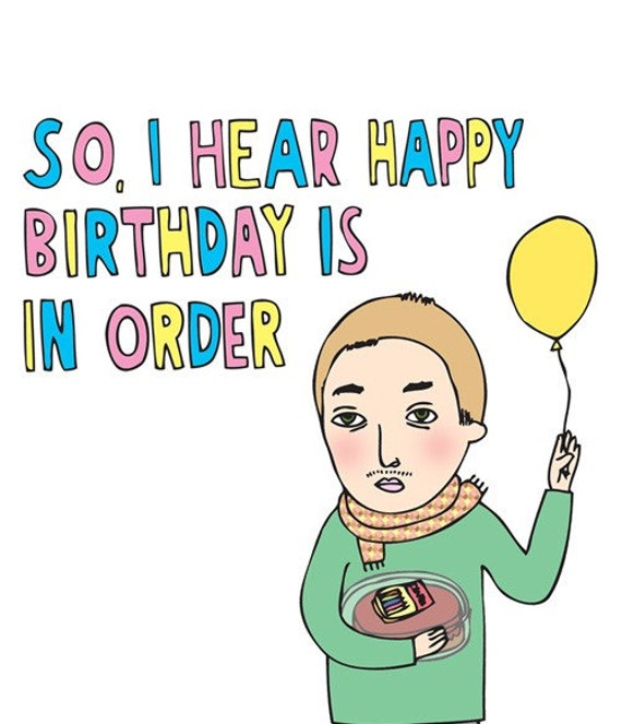 Birthday Card - So I hear Happy Birthday Is In Order