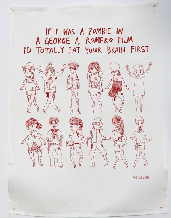 Tea Towel - If I Was A Zombie In A George A. Romero Film I'd Totally Eat Your Brain First