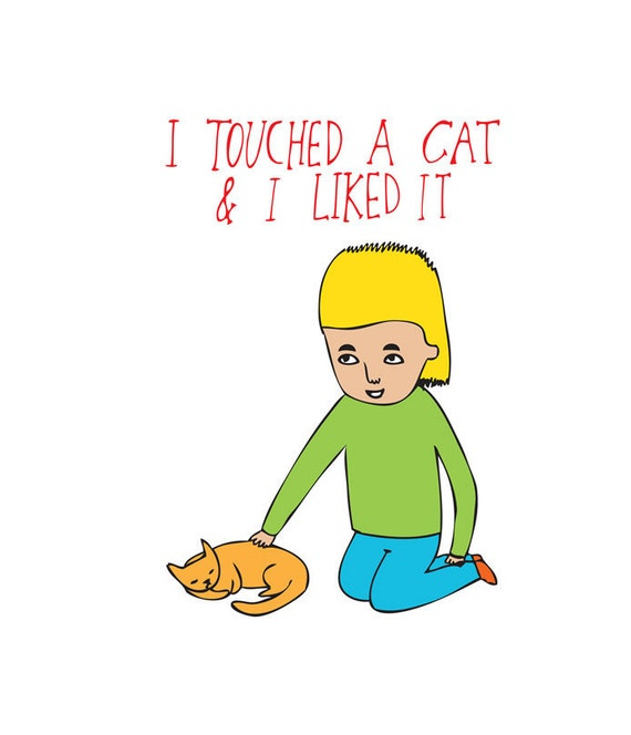 Greeting Card - I Touched A Cat And I Liked It