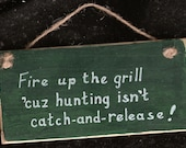 Fire Up the Grill, cuz Hunting isn't Catch and Release