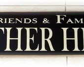 Friends  and Family Gather Here primitive wood sign