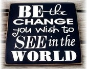 Be the change you wish to see in the world typography wood sign