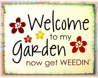 Welcome to my Garden now get weedin primitive wood sign NEW