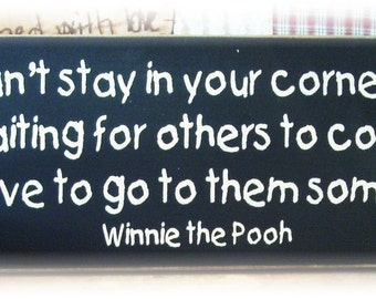 You can't stay in your corner of the Forest ... Winnie the Pooh quote wood sign