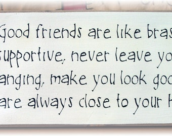 Good friend are like bras... primitive wood sign