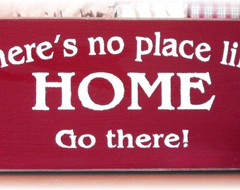 There's no place like home Go there primitive wood sign