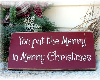 You put the Merry in Merry Christmas primitive wood sign