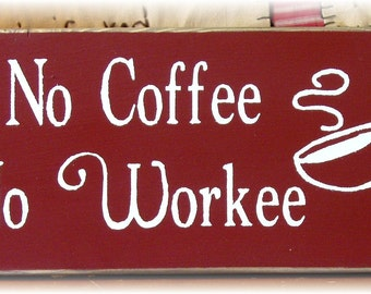 No Coffee No Workee primitive wood sign