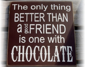 The only thing better than a good friend is  one with CHOCOLATE Typography  wood sign