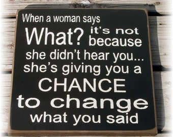 When a woman says what... change what you said funny typography sign