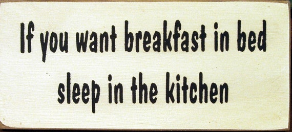 If you want breakfast in bed sleep in the kitchen primitive wood sign