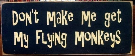 Don't make me get my flying monkeys primitive wood sign