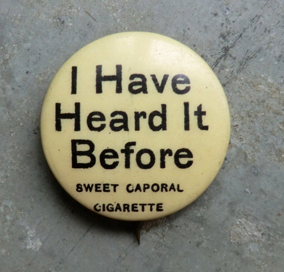 I Have Heard It Before - Antique Celluloid Pin Back Button - Adv for Sweet Caporal Cigarette Button