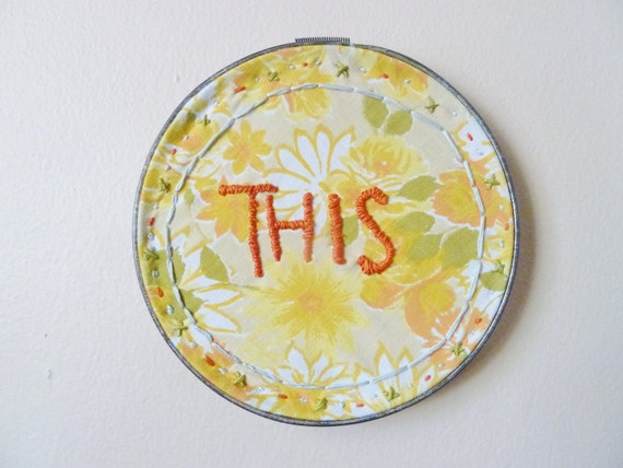 embroidery hoop .. the THIS in yellow ...vintage fabric, hand stitch wall art