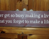 Never Get Too Busy Making A Living That You Forget To Make A Life Primitive Country Sign