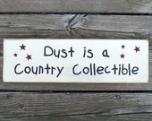 Wood Sign - Dust is a Country Collectible