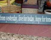 Primitive Wood Sign Learn from yesterday, live for today, hope for tomorrow