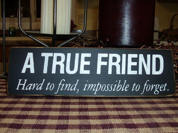 A True Friend Hard to Find Impossible to Forget Primitive Wood Sign